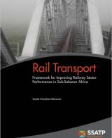 Rail Transport: Framework for Improving Railway Sector Performanance in Sub Saharan Africa